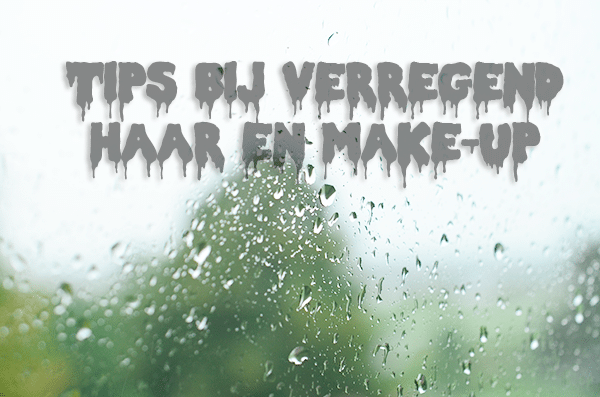 Tips bij verregend haar en make-up