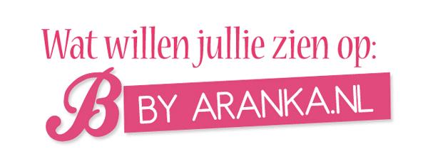 Wat willen jullie zien op ByAranka.nl?